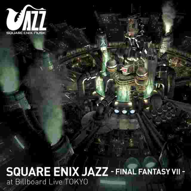 Screenshot for the game SQUARE ENIX JAZZ - FINAL FANTASY VII - at Billboard Live TOKYO [CD]